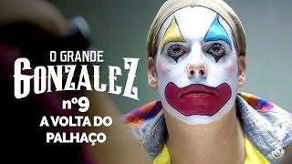Vídeo - O Grande Gonzalez – EP09: A Volta do Palhaço