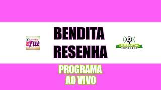 Bendita Resenha - A maior mesa redonda feminina falando sobre futebol (Ao Vivo)