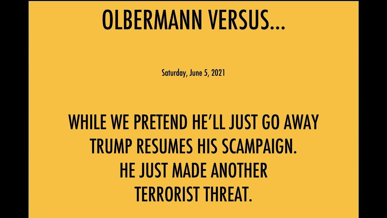 OLBERMANN VS...TRUMP RESUMES HIS SCAMPAIGN WHILE WE HESITATE TO INDICT AND ARREST HIM AND THE CABAL.