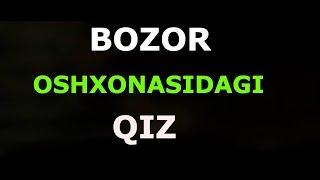 BOZOR OSHXONASIDAGI QIZ 24 - QISM