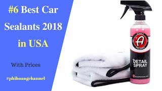 Top 6 Best Car Sealants 2018 With Free Shipping in USA - Best Car Care.