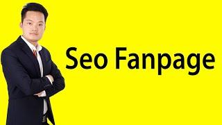 Bài 6 : Cách Seo Fanpage lên top Google - seo fanpage facebook  2018 - 2019