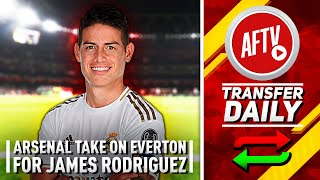 Arsenal Take On Everton For James Rodriguez! | AFTV Transfer Daily