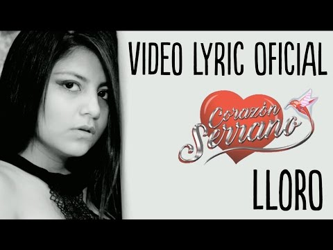 Corazón Serrano - Lloro - Video Lyric Oficial