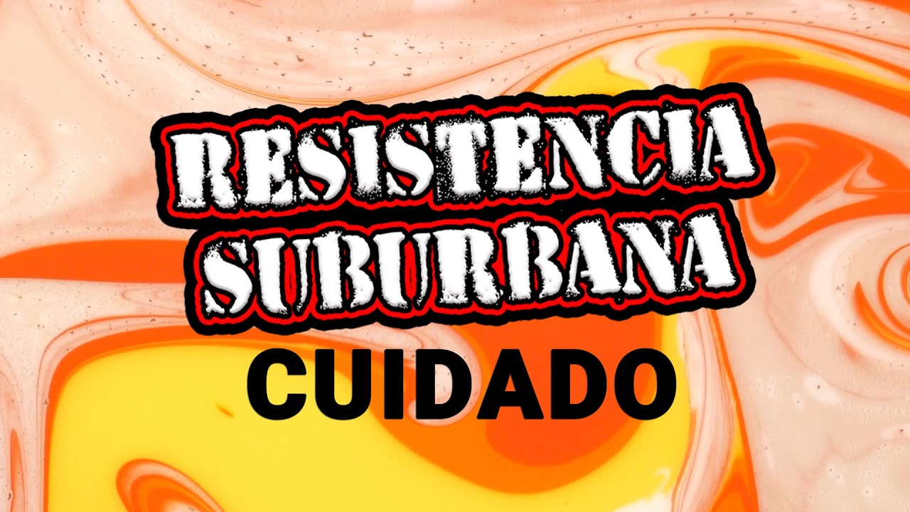 Cuidado - Resistencia Suburbana *VIDEO LIRYC*