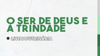 LIVE DOUTRINÁRIA: O SER DE DEUS E A TRINDADE