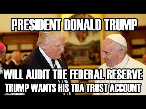 President Donald Trump WILL AUDIT the Federal Reserve - He Wants His TDA