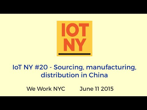 IoT NY #20 - Sourcing, manufacturing, distribution in China