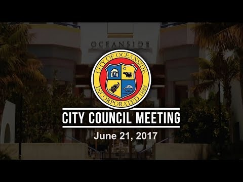 Oceanside City Council Meeting, June 21, 2017 - Part 1