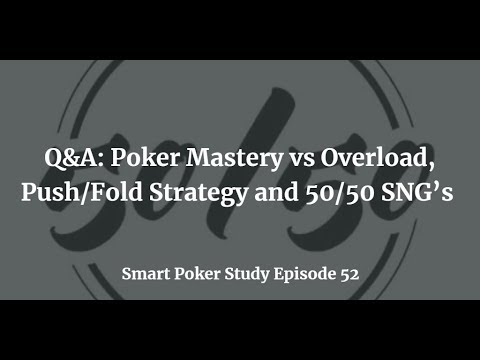 Poker Mastery Vs Overload, Push/Fold Strategy And 50/50 SNG's | Q&A | Podcast #52