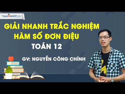 Giải nhanh trắc nghiệm tính đơn điệu của hàm số - Môn Toán lớp 12 – Thầy giáo: Nguyễn Công Chính