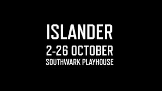 Audience Reactions | Islander | Southwark Playhouse | 2 - 26 Oct
