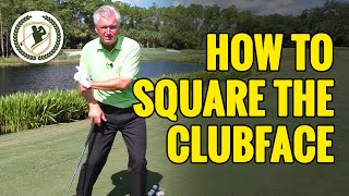 HOW TO SQUARE TΗE CLUBFACE AT IMPACT EVERYTIME!