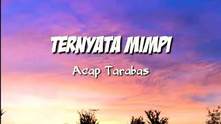 Download Ternyata Mimpi - Acap Tarabas [lirik]