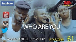 WHO ARE YOU Mark Angel Comedy Episode 61