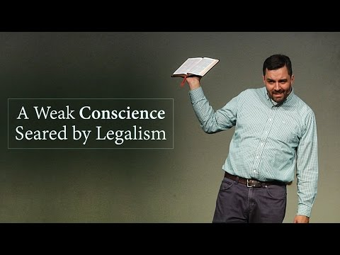 A Weak Conscience Seared by Legalism - Ryan Fullerton
