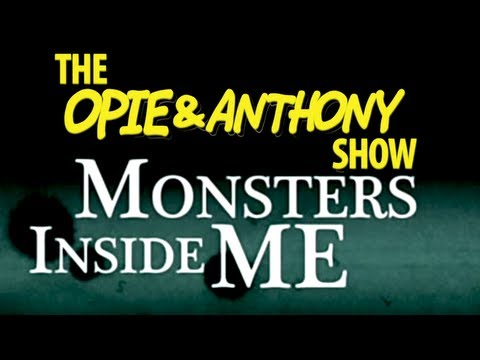 Opie & Anthony: Monsters Inside Me (07/29, 08/12/10)