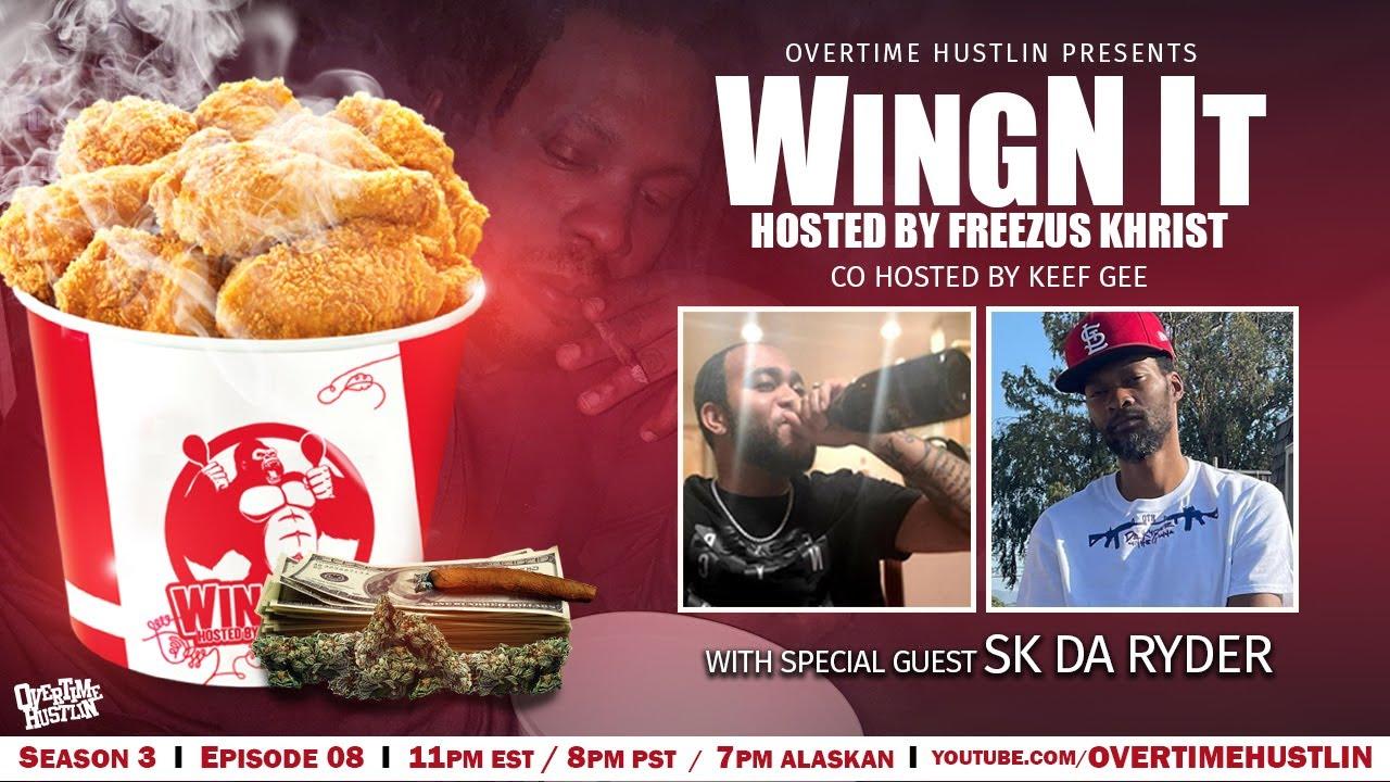 WingN It (Hosted By Freezus Khrist) : Season 3 Ep. 8 : SK Da Ryder : Powered by Overtime Hustlin