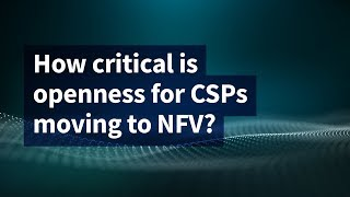 How Critical is Openness for CSPs Moving to NFV?