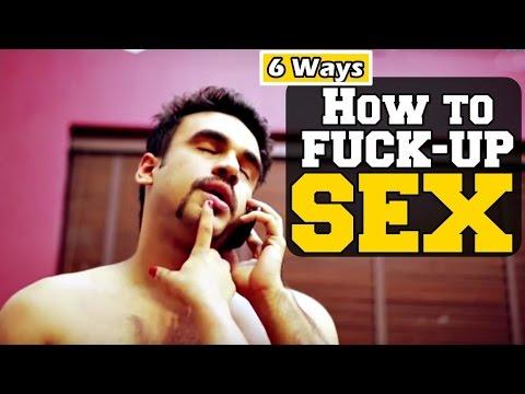 How To Fuck Up SEX (MEN) | Six Ways - Old Delhi Films