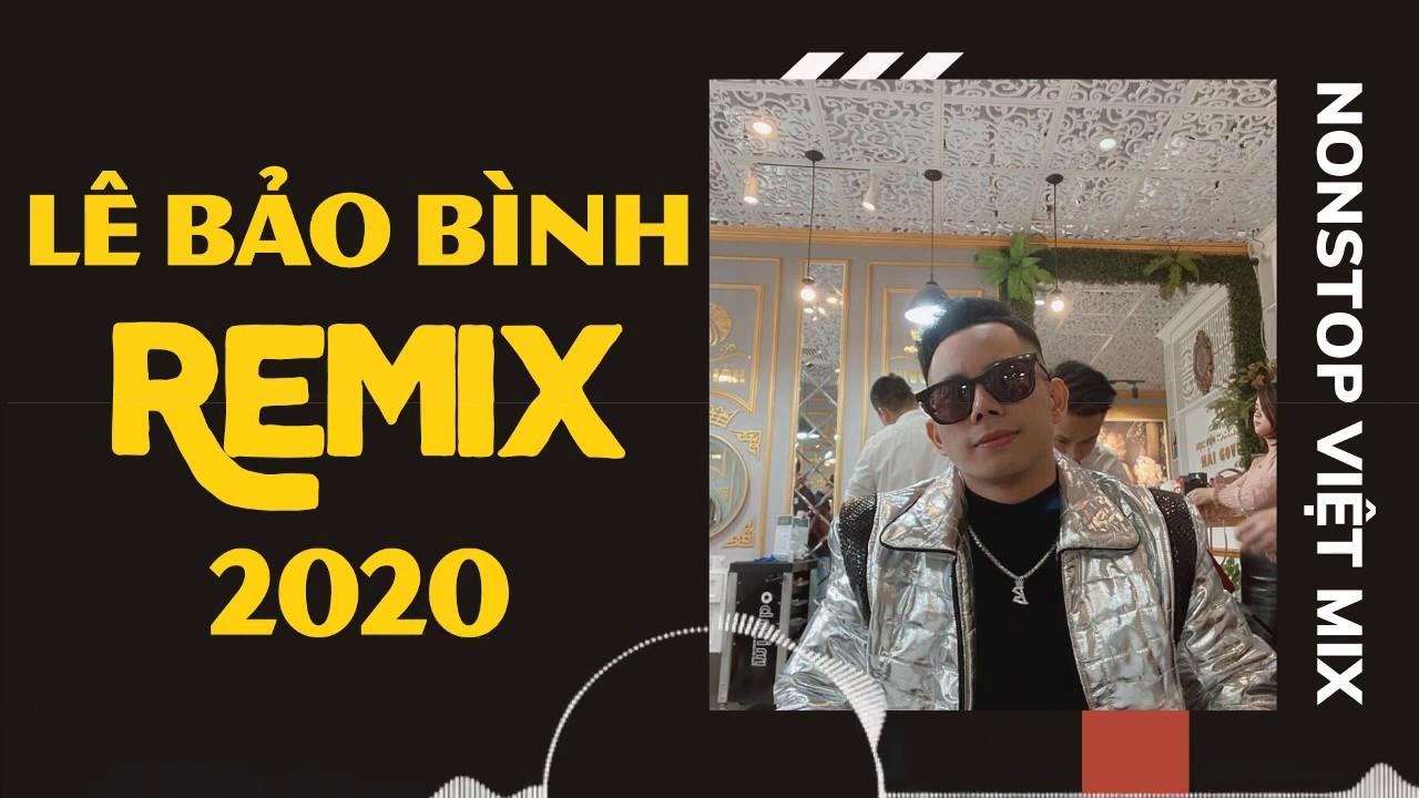 Lê Bảo Bình Remix 2020 | Remix Hot Tiktok 2020 - Liên Khúc Nonstop Việt Mix Hay Nhất 2020