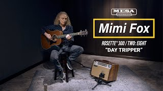"Mimi Fox - Rosette® 300 / Two:Eight - ""Day Tripper"""
