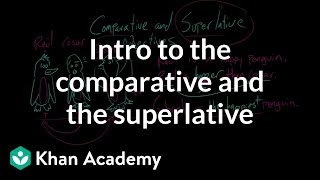 Intro to the comparative and the superlative | The parts of speech | Grammar | Khan Academy