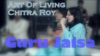 guru jaisa chitra roy art of living bhajans