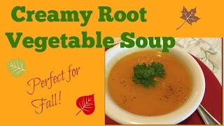 Fall Soups: How To Make Creamy Root Vegetable Soup