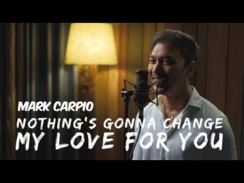 Download Nothing's gonna change my love for you (Cover)-  Mark Carpio
