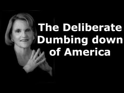 The Deliberate Dumbing Down of America Essay