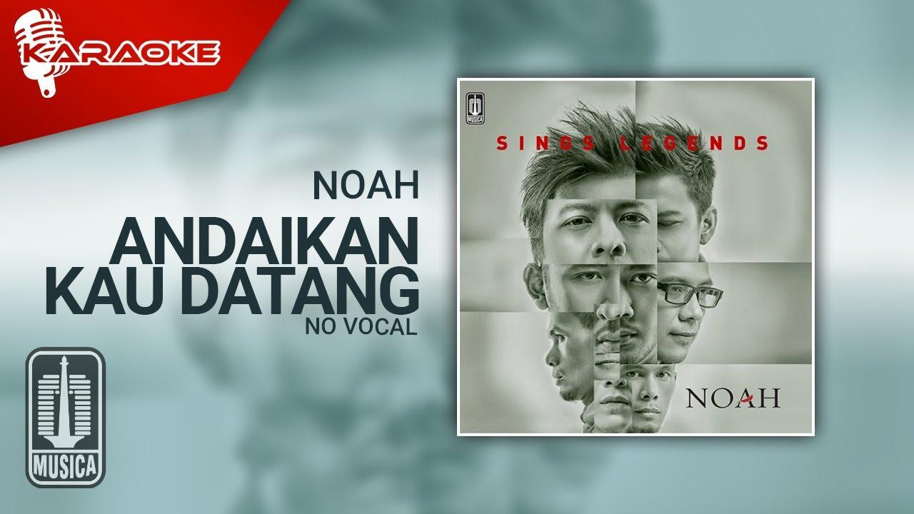 Download NOAH - Andaikan Kau Datang (Official Karaoke Video)   No Vocal - Female Version