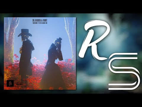 SLANDER & RIOT - You Don't Even Know Me [Ravalle & Solaroi Mega Mashup]