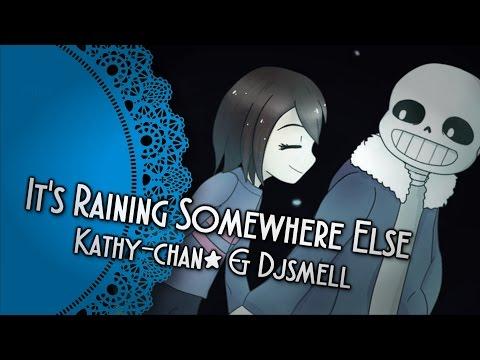 【Djsmell x Kathy-chan★】It's Raining Somewhere Else『Undertale』