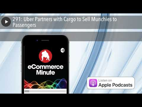 291: Uber Partners with Cargo to Sell Munchies to Passengers
