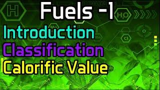 Fuels -1 Introduction, Classification, Calorific Value