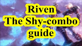 Riven - The Shy combo tutorial