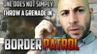 One Does Not Simply Throw A Grenade In Border Patrol | Swiftor