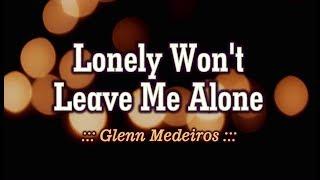 Lonely Won't Leave Me Alone - Glenn Medeiros (KARAOKE VERSION)
