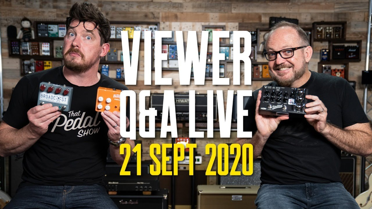 Viewer Comments & Questions LIVE! 21 September 2020 – That Pedal Show