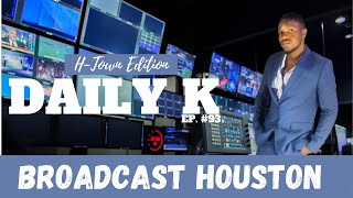 The Importance of Positive Media in Houston | Daily K Ep. 93 | Broadcast Houston | KTTeeV