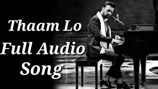 Thaam Lo   Atif Aslam   Full Audio Song   Parwaaz Hai Junoon   Music Updates