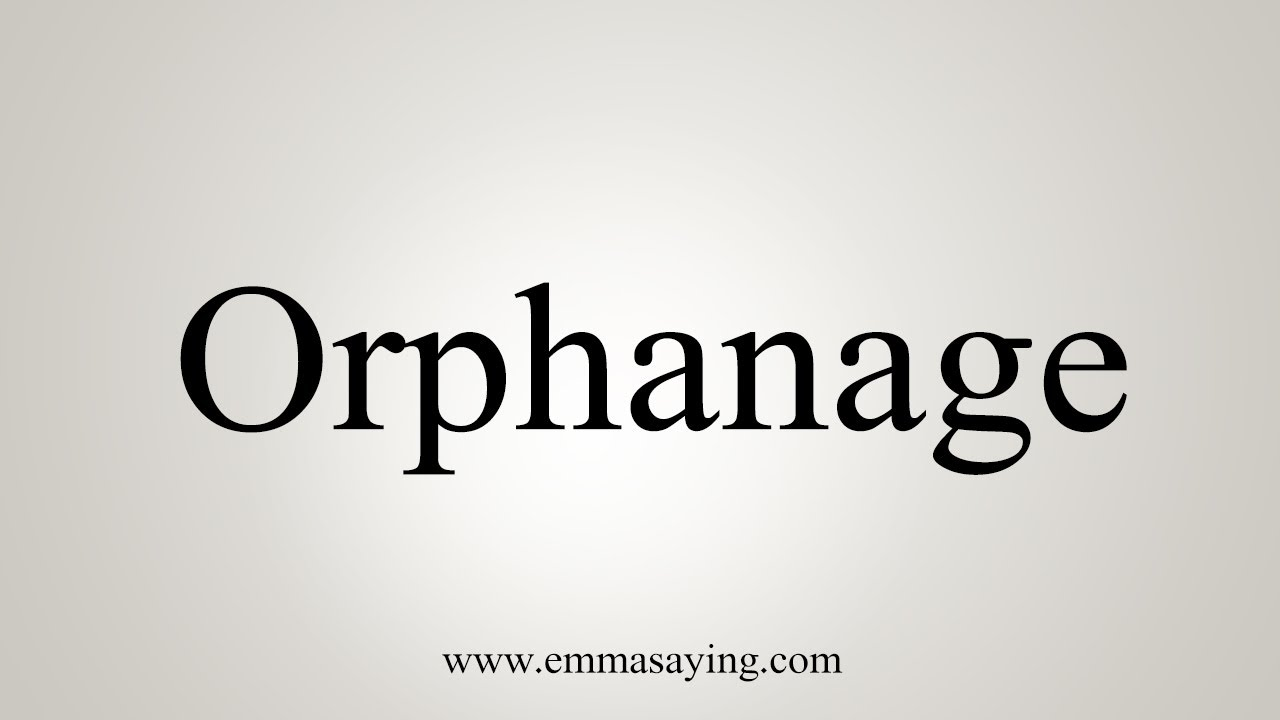 How To Say Orphanage