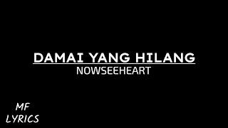Nowseeheart - Damai Yang Hilang (Lirik)