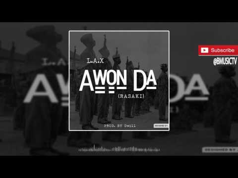 L.A.X - Awon Da (Rasaki) (OFFICIAL AUDIO 2016)