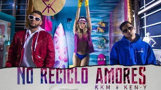 RKM y KEN-Y - No Reciclo Amores [Official Video]