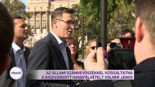 Az Állami Számvevőszékkel vizsgáltatná a kiszivárgott hangfelvételt Volner János