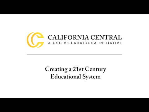 CA Central Initiative - Creating a 21st Century Educational System