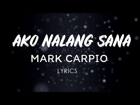 Mark Carpio  Ako Nalang Sana LYRICS