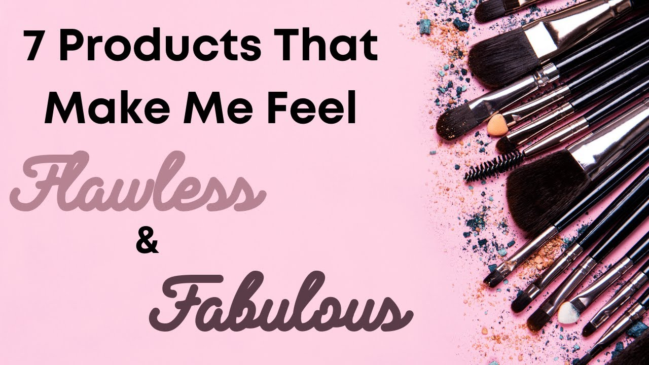 Download 7 Products that Make Me Feel Flawless and Fabulous
